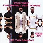 EVAN PARKER / JOHN EDWARDS / MARK SANDERS, The Two Seasons