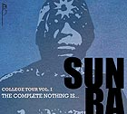 SUN RA, College Tour Volume One : The Complete Nothing Is...