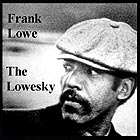 FRANK LOWE The Lowesky