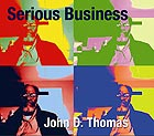 JOHN D. THOMAS Serious Business