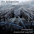 THE DELEGATION, Evergreen (Canceled World)