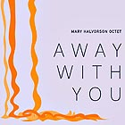 MARY HALVORSON OCTET Away With You