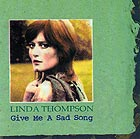 LINDA THOMPSON, Give Me A Sad Song
