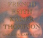 FRENCH / FRITH / KAISER / THOMPSON Live, Love, Larf & Loaf