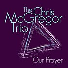 CHRIS MCGREGOR TRIO, Our Prayer