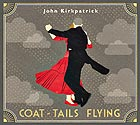 JOHN KIRKPATRICK, Coat-Tails Flying
