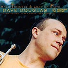 DAVE DOUGLAS Magic Triangle / Leap Of Faith