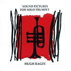 HUGH RAGIN, Sound Pictures For Solo Trumpet