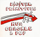 DIGITAL PRIMITIVES Hum Crackle`n Pop