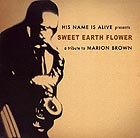 HIS NAME IS ALIVE Sweet Earth Flower / A Tribute to Marion Brown