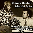 SIDNEY BECHET / MARTIAL SOLAL When a Soprano Meets a Piano