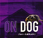 ON DOG Part 1 : Sloeblack