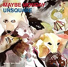 MAYBE MONDAY Unsquare