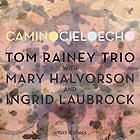TOM RAINEY TRIO Camino Cielo Echo