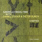 GABRIELA FRIEDLI TRIO Started