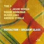 TRIO 3 + JASON MORAN Refraction / Breakin' Glass