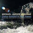 MICHAEL JAEGER KEROUAC Dance Around In Your Bones