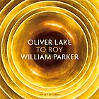 OLIVER LAKE / WILLIAM PARKER, To Roy
