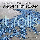 WEBER / FRITH / STUDER, It Rolls