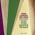 INGRID LAUBROCK ANTI-HOUSE Roulette Of The Cradle