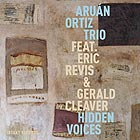 ARUÁN ORTIZ TRIO Hidden Voices
