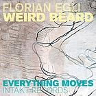 FLORIAN EGLI WEIRD BEARD, Everything Moves
