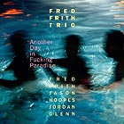 FRED FRITH TRIO Another Day In Fucking Paradise