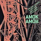 AMOK AMOR, We Know Not What We Do