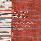 PARKER / GUY / LYTTON Music For David Mossman / Live At Vortex London