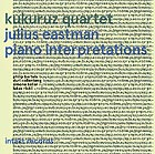 KUKURUZ QUARTET, Julius Eastman - Piano Interpretations