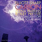 ELLIOTT SHARP CARBON Transmigration At The Solar Max