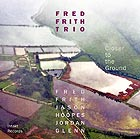 FRED FRITH TRIO Closer To The Ground