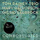 TOM RAINEY TRIO Combobulated