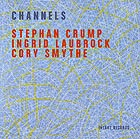 CRUMP / LAUBROCK / SMYTHE Channels