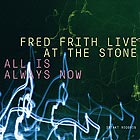 FRED FRITH Live At The Stone / All Is Always Now