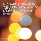 MICHAEL FORMANEK VERY PRACTICAL TRIO Even Better