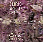 CHRIS SPEED TRIO Respect For Your Toughness