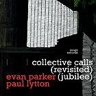 EVAN PARKER / PAUL LYTTON Collective Calls (revisited jubilee)