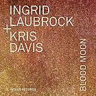 INGRID LAUBROCK /  KRIS DAVIS Blood Moon