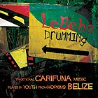 BELIZE / TRADITIONAL GARIFUNA MUSIC, Lebeha Drumming