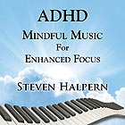 STEVEN HALPERN ADHD Mindful Music For Enhanced Focus