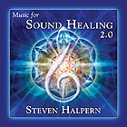 STEVEN HALPERN Music For Sound Healing 2.0 (Remastered)