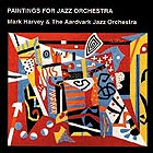 The Aardvark Jazz Orchestra, Paintings For Jazz Orchestra