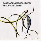 The Aardvark Jazz Orchestra Psalms & Elegies