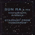 Sun Ra & His Intergalaxtic Orchestra Stardust From Tomorrow