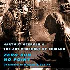 Harmut Geerken / Art Ensemble Of Chicago, Zero Sun No Point