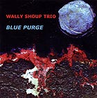 Wally Shoup Trio Blue Purge