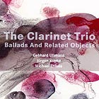 The Clarinet Trio Ballads & Related Objects