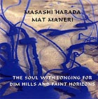 Harada / Maneri, The Soul With Longing For Dim Hills And Faint Horizons
