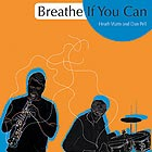 HEATH WATTS / DAN PELL Breathe if You Can